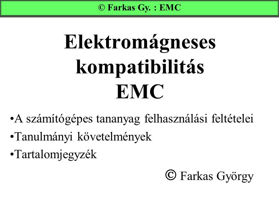 Elektromágneses kompatibilitás EMC A számítógépes tananyag felhasználási feltételei Tanulmányi követelmények Tartalomjegyzék  Farkas György © Farkas