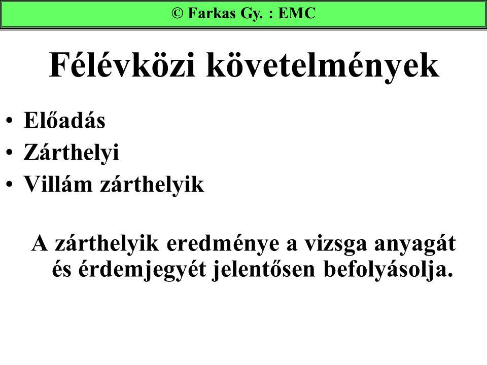 Félévközi követelmények Előadás Zárthelyi Villám zárthelyik A zárthelyik eredménye a vizsga anyagát és érdemjegyét jelentősen befolyásolja. © Farkas G