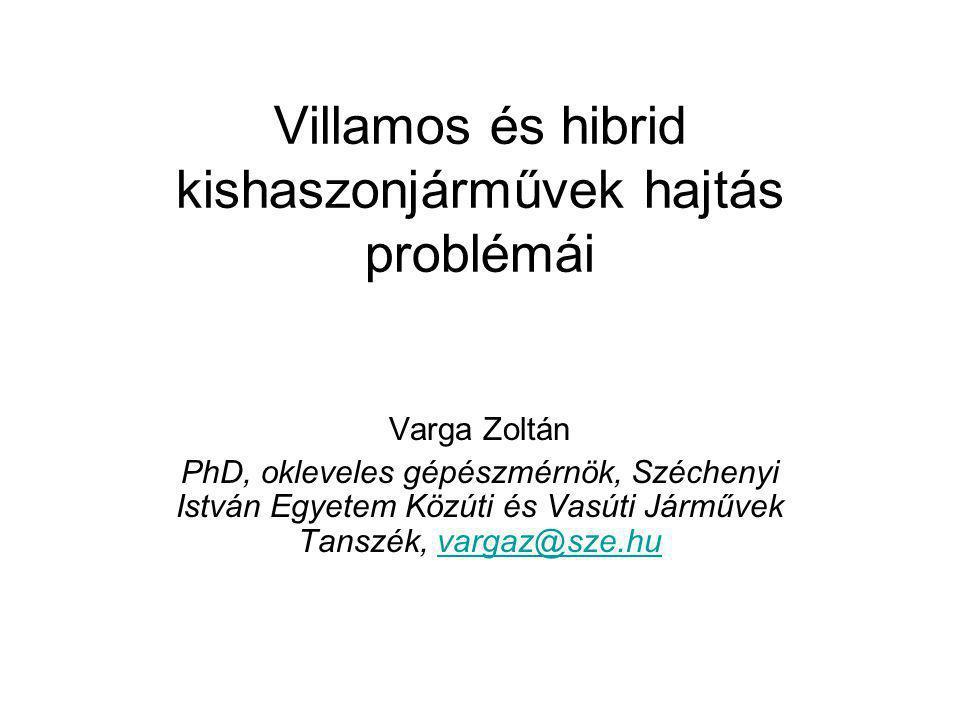 Villamos és hibrid kishaszonjárművek hajtás problémái Varga Zoltán PhD, okleveles gépészmérnök, Széchenyi István Egyetem Közúti és Vasúti Járművek Tan
