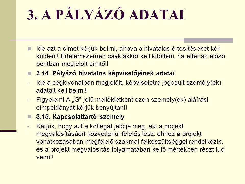3. A PÁLYÁZÓ ADATAI 3.10. Minősítési kód - 2 mikrovállalkozás (10 főnél kevesebb összes foglalkoztatott és max. 2 millió eurónak megfelelő – 491,86 mi