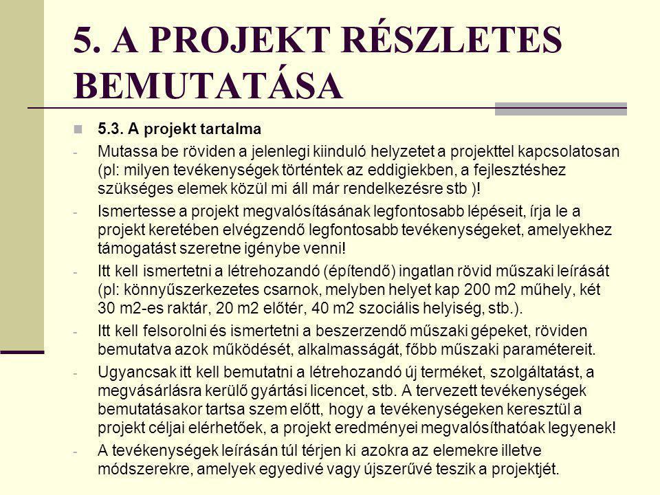 5. A PROJEKT RÉSZLETES BEMUTATÁSA 5.2. A projekt célja, célcsoportja - A projekt céljának meghatározásához az 5.1. pontban felvázolt problémákból, szü