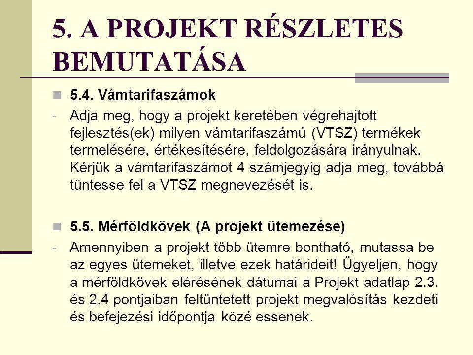 5. A PROJEKT RÉSZLETES BEMUTATÁSA 5.3. A projekt tartalma - Mutassa be röviden a jelenlegi kiinduló helyzetet a projekttel kapcsolatosan (pl: milyen t