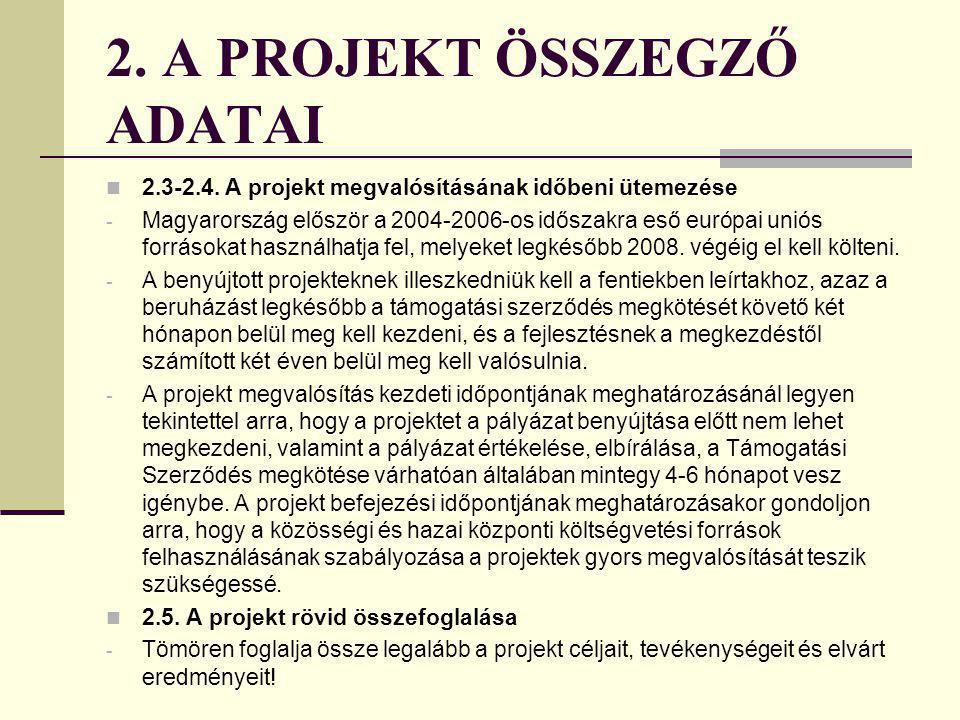 2. A PROJEKT ÖSSZEGZŐ ADATAI 2.1. A projekt címe - A projekt címe legyen rövid, tömör, és legyen összhangban a projekt tartalmával! 2.2. A projekt meg