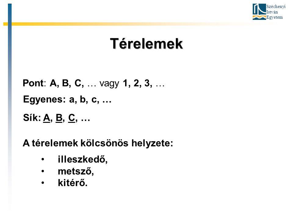 Széchenyi István Egyetem Térelemek Pont: A, B, C, … vagy 1, 2, 3, … Egyenes: a, b, c, … Sík: A, B, C, … A térelemek kölcsönös helyzete: illeszkedő, me
