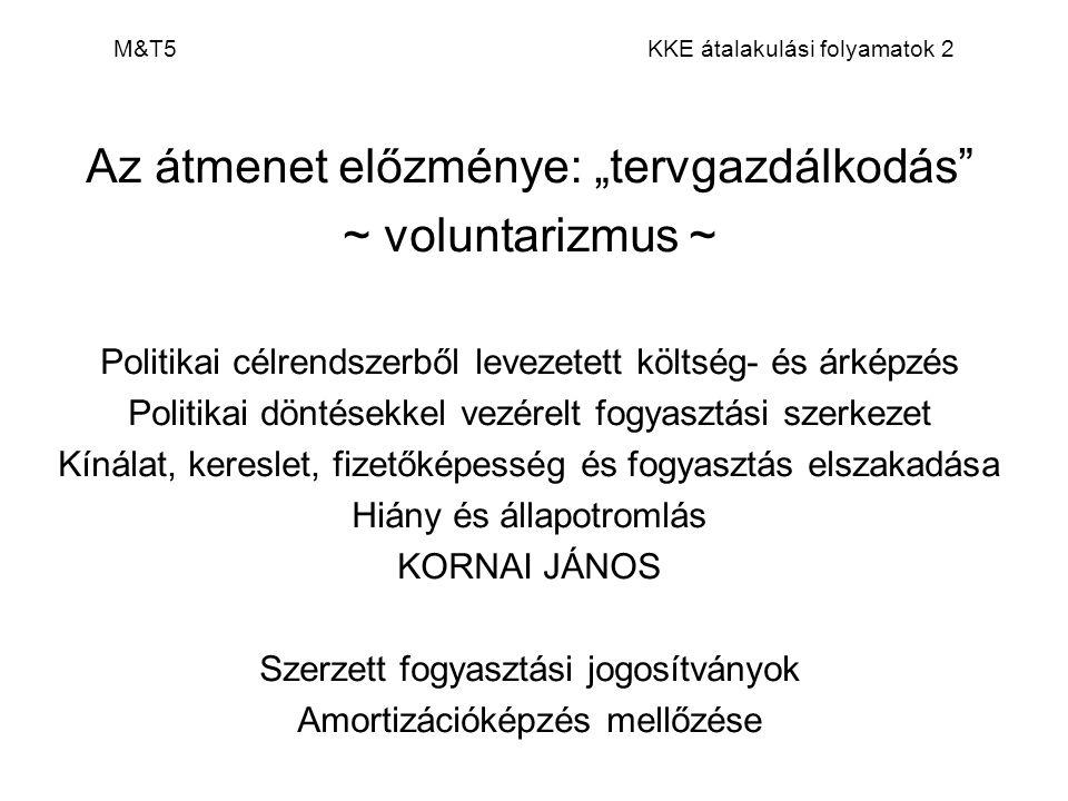 """M&T5 KKE átalakulási folyamatok 2 Az átmenet előzménye: """"tervgazdálkodás"""" ~ voluntarizmus ~ Politikai célrendszerből levezetett költség- és árképzés P"""