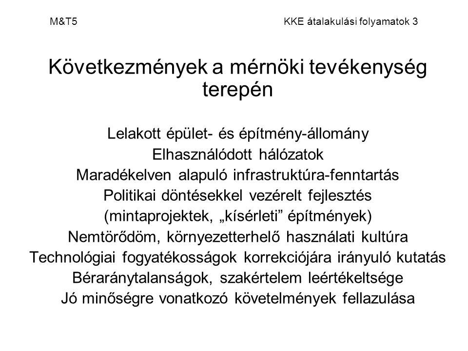 M&T5 KKE átalakulási folyamatok 4 Amortizáció – elhasználódás állami tulajdonú lakásállomány ~ karbantartás elhanyagolása ~ privatizálás alacsony áron ~ állagromlás megállítására való képtelenség ~ új lakások iránti igény ~ épületvagyon leértékelődése ~ fenntartási és építési technológiák züllése közlekedési gördülőállomány (kétütemű motorok, vasúti kocsipark, használat utáni ágak elhanyagolása, közműolló) Példa: érettségi után kapott személygépkocsi 3 MFt/300 ekm, 20 Ft/km~10 Ft/km vs vasúti jegy
