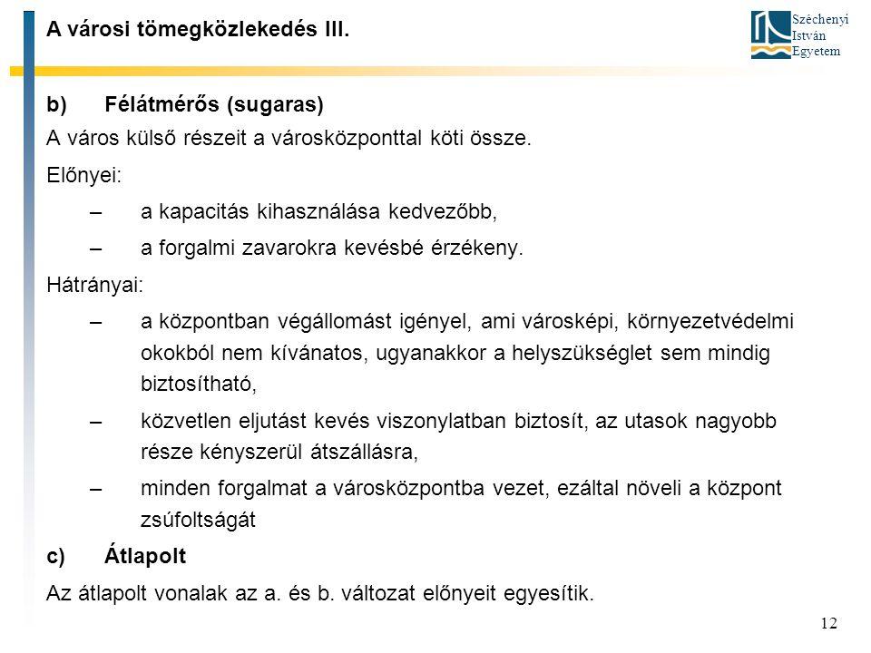 Széchenyi István Egyetem 12 b)Félátmérős (sugaras) A város külső részeit a városközponttal köti össze. Előnyei: –a kapacitás kihasználása kedvezőbb, –