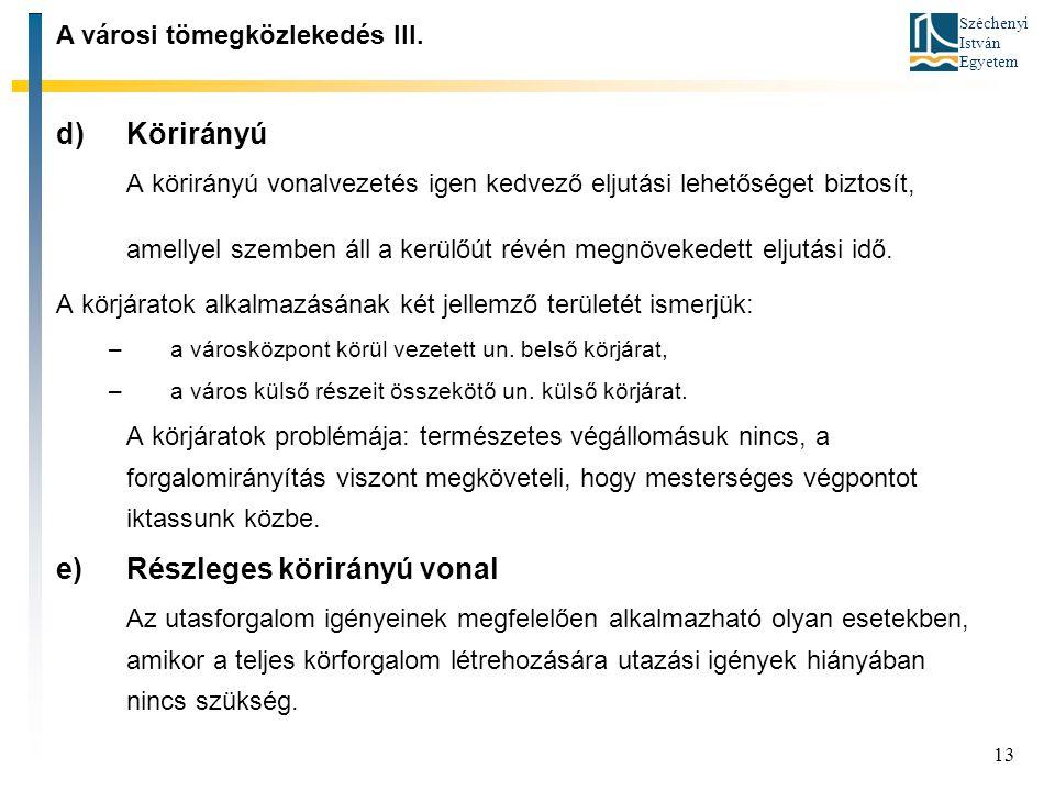 Széchenyi István Egyetem 13 d)Körirányú A körirányú vonalvezetés igen kedvező eljutási lehetőséget biztosít, amellyel szemben áll a kerülőút révén meg