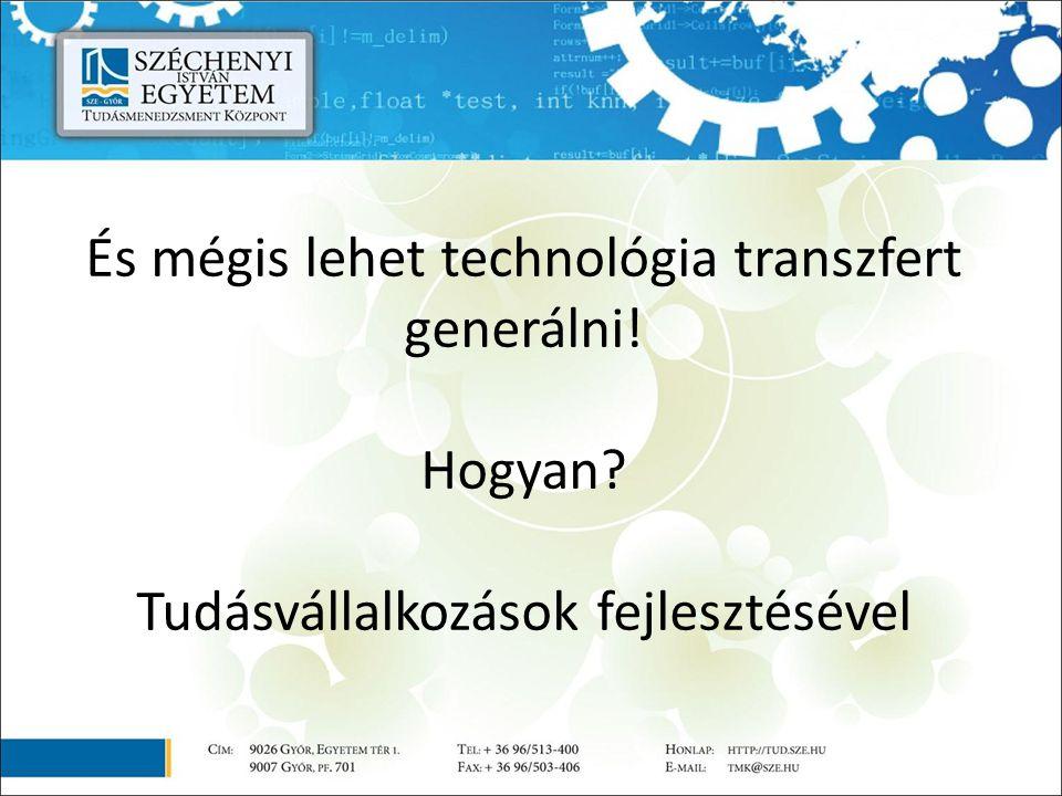 És mégis lehet technológia transzfert generálni! Hogyan? Tudásvállalkozások fejlesztésével