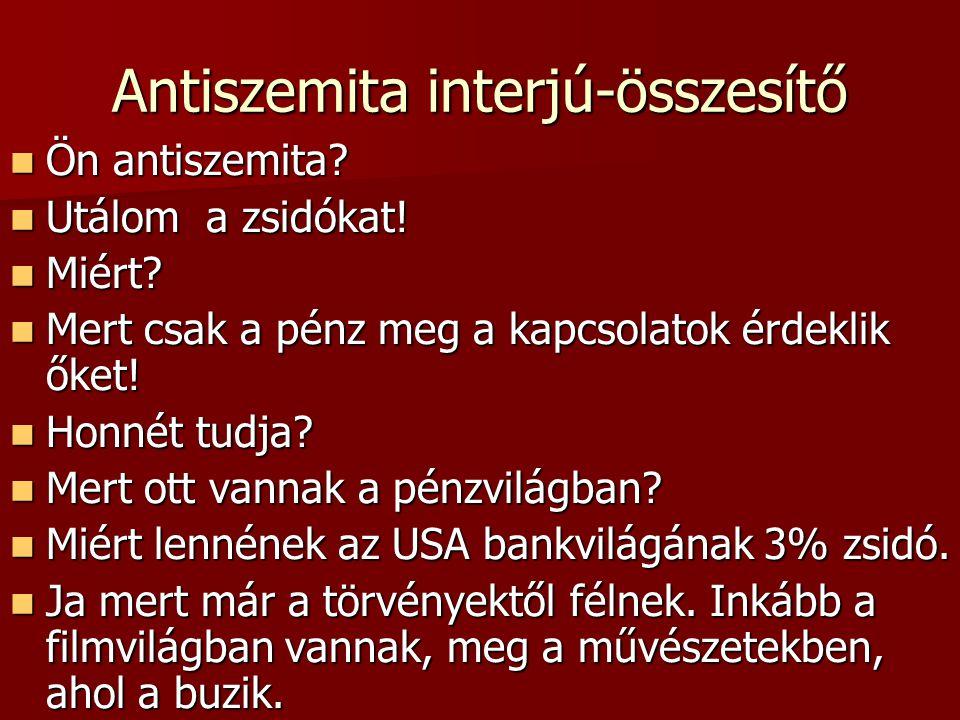 Antiszemita interjú-összesítő Ön antiszemita? Ön antiszemita? Utálom a zsidókat! Utálom a zsidókat! Miért? Miért? Mert csak a pénz meg a kapcsolatok é