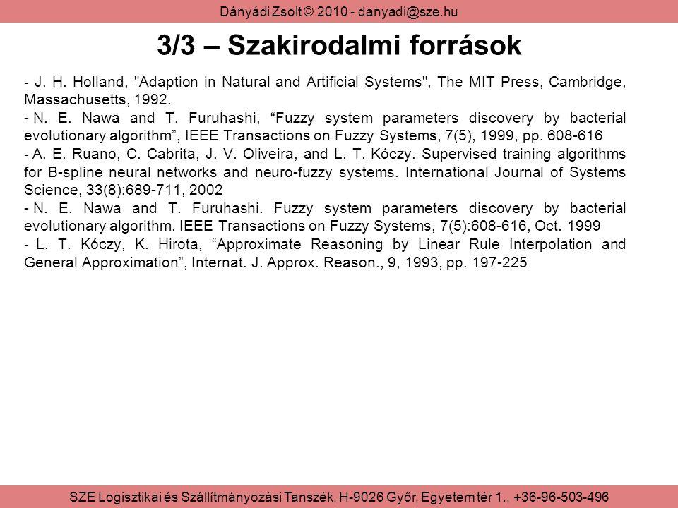 Dányádi Zsolt © 2010 - danyadi@sze.hu SZE Logisztikai és Szállítmányozási Tanszék, H-9026 Győr, Egyetem tér 1., +36-96-503-496 3/3 – Szakirodalmi források - J.