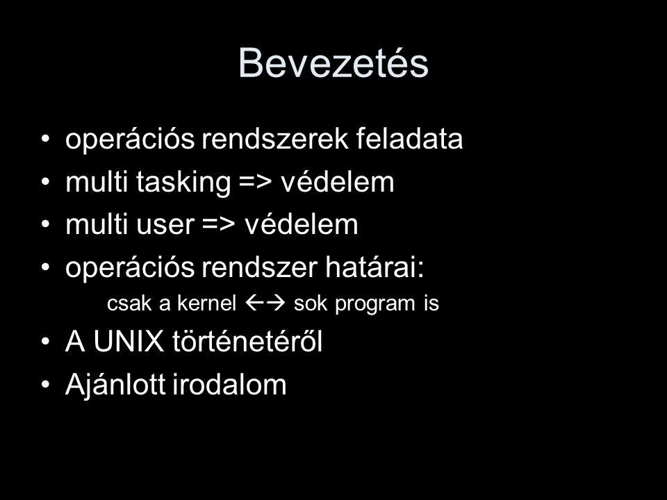 Bevezetés operációs rendszerek feladata multi tasking => védelem multi user => védelem operációs rendszer határai: csak a kernel  sok program is A UNIX történetéről Ajánlott irodalom