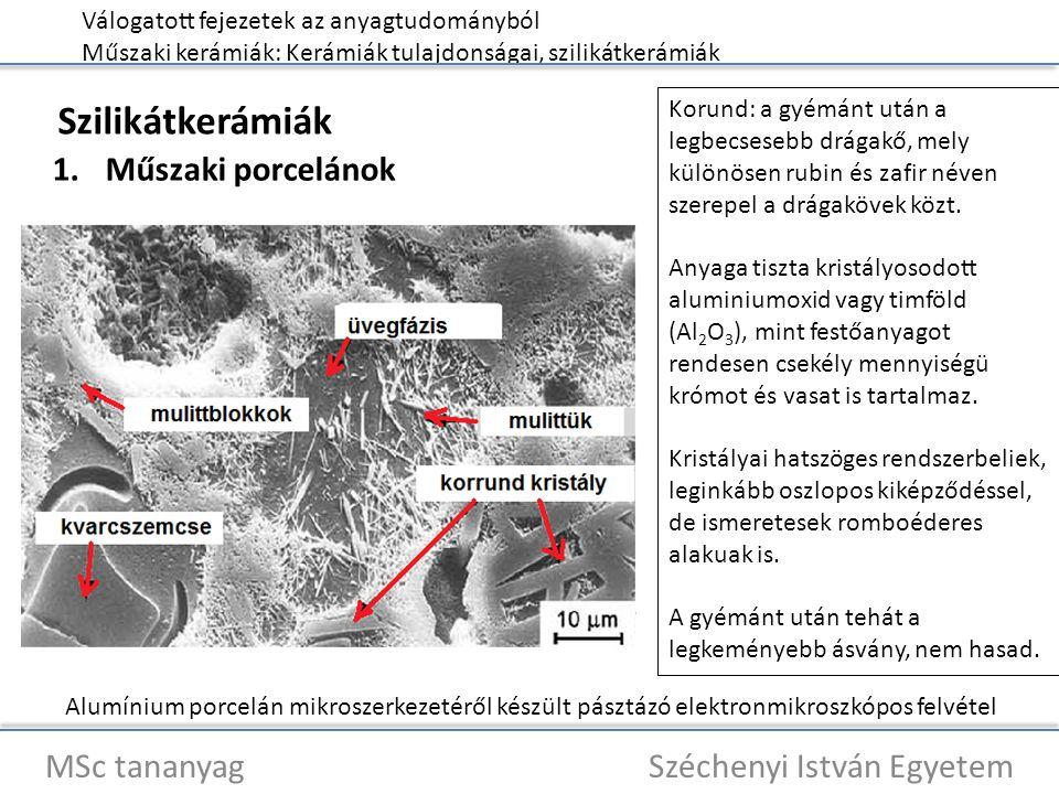 Válogatott fejezetek az anyagtudományból Műszaki kerámiák: Kerámiák tulajdonságai, szilikátkerámiák MSc tananyag Széchenyi István Egyetem Szilikátkerá