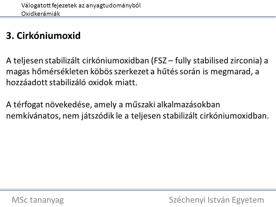 Válogatott fejezetek az anyagtudományból Oxidkerámiák MSc tananyag Széchenyi István Egyetem 3. Cirkóniumoxid A teljesen stabilizált cirkóniumoxidban (