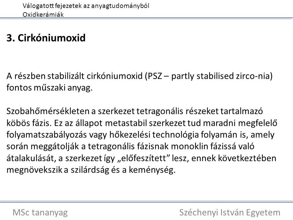 Válogatott fejezetek az anyagtudományból Oxidkerámiák MSc tananyag Széchenyi István Egyetem 3. Cirkóniumoxid A részben stabilizált cirkóniumoxid (PSZ