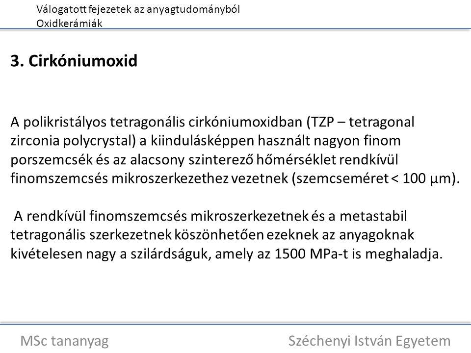 Válogatott fejezetek az anyagtudományból Oxidkerámiák MSc tananyag Széchenyi István Egyetem 3. Cirkóniumoxid A polikristályos tetragonális cirkóniumox