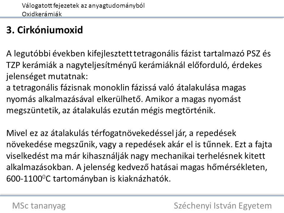 Válogatott fejezetek az anyagtudományból Oxidkerámiák MSc tananyag Széchenyi István Egyetem 3. Cirkóniumoxid A legutóbbi években kifejlesztett tetrago