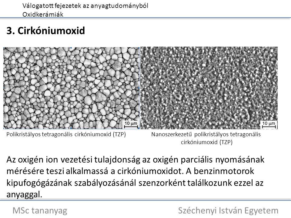 Válogatott fejezetek az anyagtudományból Oxidkerámiák MSc tananyag Széchenyi István Egyetem 3. Cirkóniumoxid Polikristályos tetragonális cirkóniumoxid