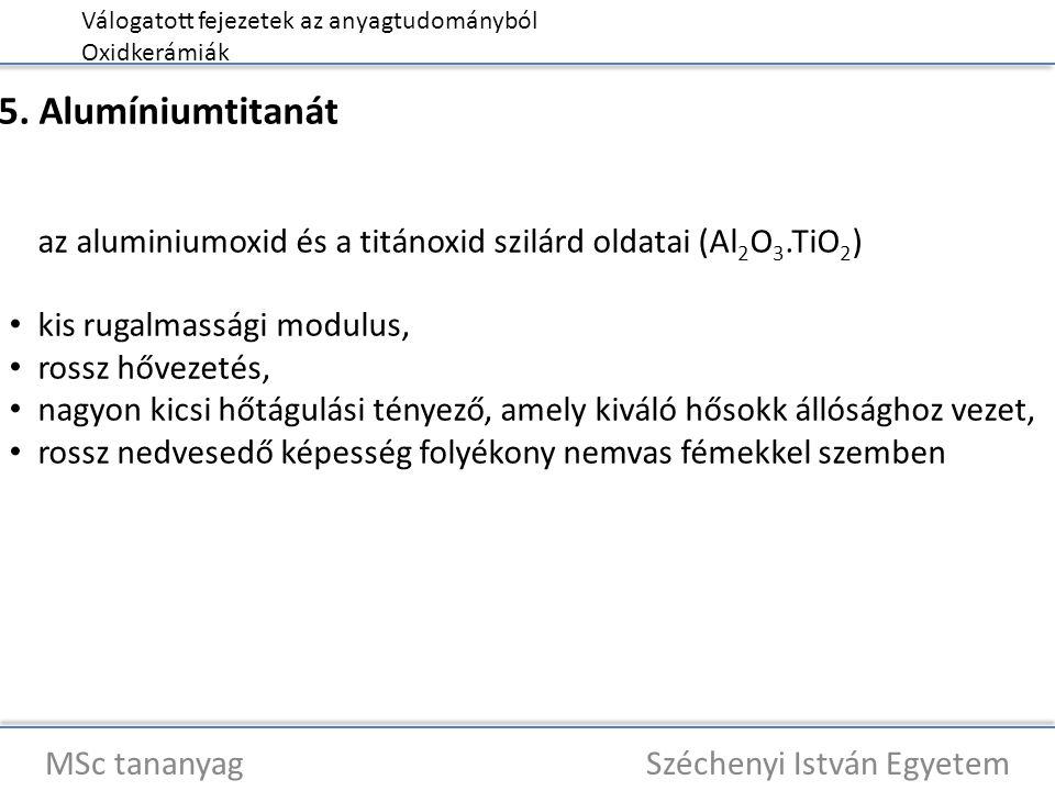 Válogatott fejezetek az anyagtudományból Oxidkerámiák MSc tananyag Széchenyi István Egyetem 5. Alumíniumtitanát az aluminiumoxid és a titánoxid szilár