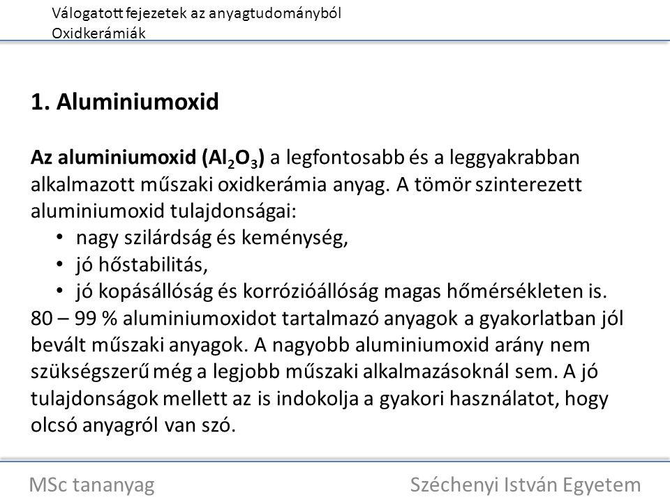 Válogatott fejezetek az anyagtudományból Oxidkerámiák MSc tananyag Széchenyi István Egyetem 1. Aluminiumoxid Az aluminiumoxid (Al 2 O 3 ) a legfontosa