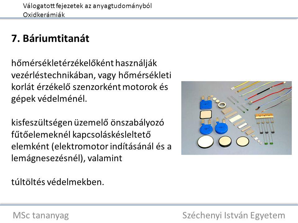 Válogatott fejezetek az anyagtudományból Oxidkerámiák MSc tananyag Széchenyi István Egyetem 7. Báriumtitanát hőmérsékletérzékelőként használják vezérl