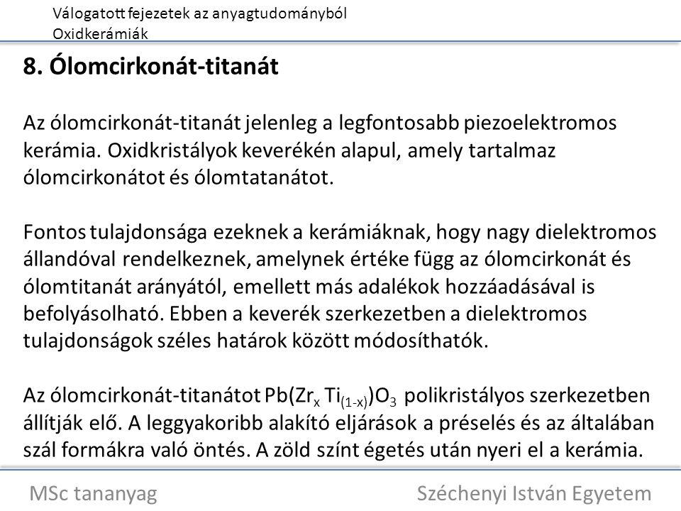 Válogatott fejezetek az anyagtudományból Oxidkerámiák MSc tananyag Széchenyi István Egyetem 8. Ólomcirkonát-titanát Az ólomcirkonát-titanát jelenleg a