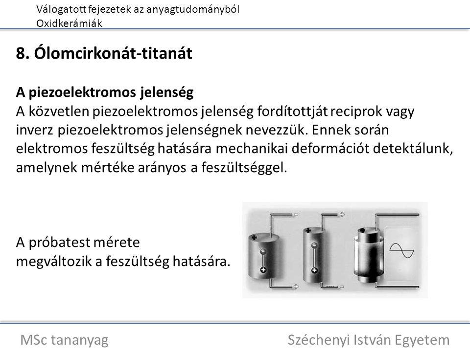 Válogatott fejezetek az anyagtudományból Oxidkerámiák MSc tananyag Széchenyi István Egyetem 8. Ólomcirkonát-titanát A piezoelektromos jelenség A közve