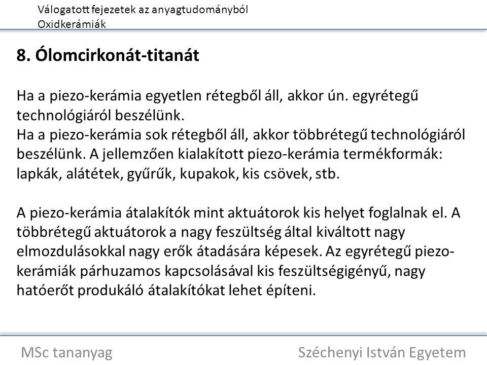 Válogatott fejezetek az anyagtudományból Oxidkerámiák MSc tananyag Széchenyi István Egyetem 8. Ólomcirkonát-titanát Ha a piezo-kerámia egyetlen rétegb