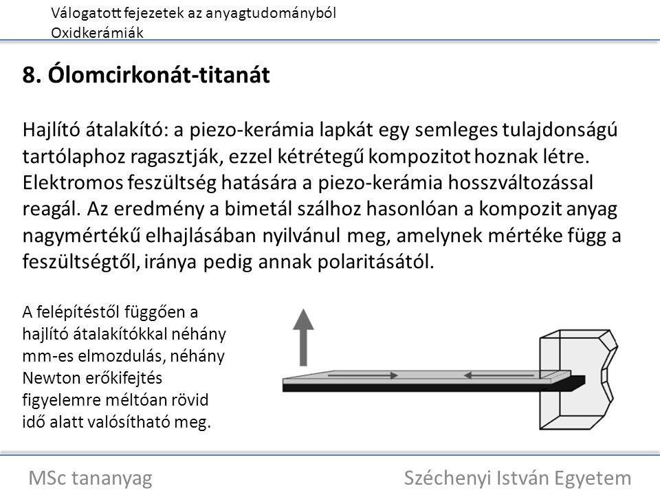 Válogatott fejezetek az anyagtudományból Oxidkerámiák MSc tananyag Széchenyi István Egyetem 8. Ólomcirkonát-titanát Hajlító átalakító: a piezo-kerámia