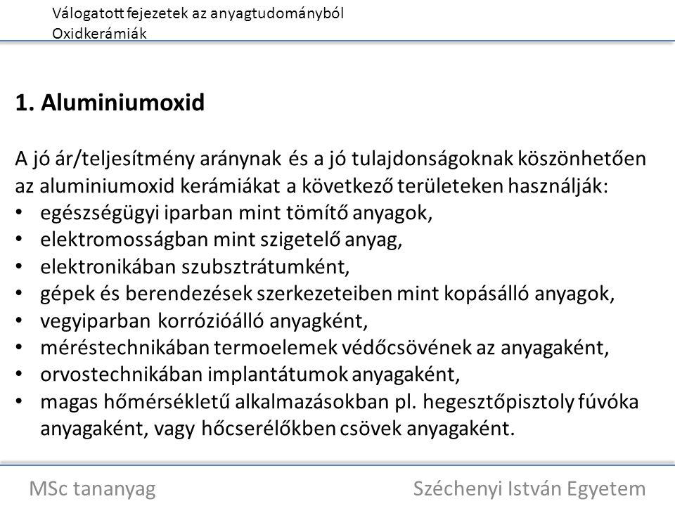 Válogatott fejezetek az anyagtudományból Oxidkerámiák MSc tananyag Széchenyi István Egyetem 1. Aluminiumoxid A jó ár/teljesítmény aránynak és a jó tul