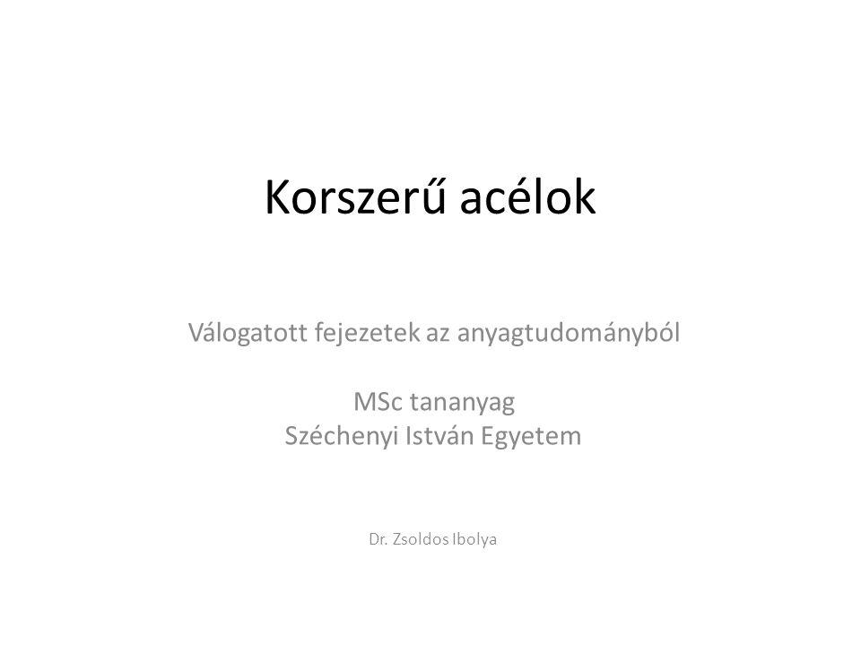Korszerű acélok Válogatott fejezetek az anyagtudományból MSc tananyag Széchenyi István Egyetem Dr. Zsoldos Ibolya