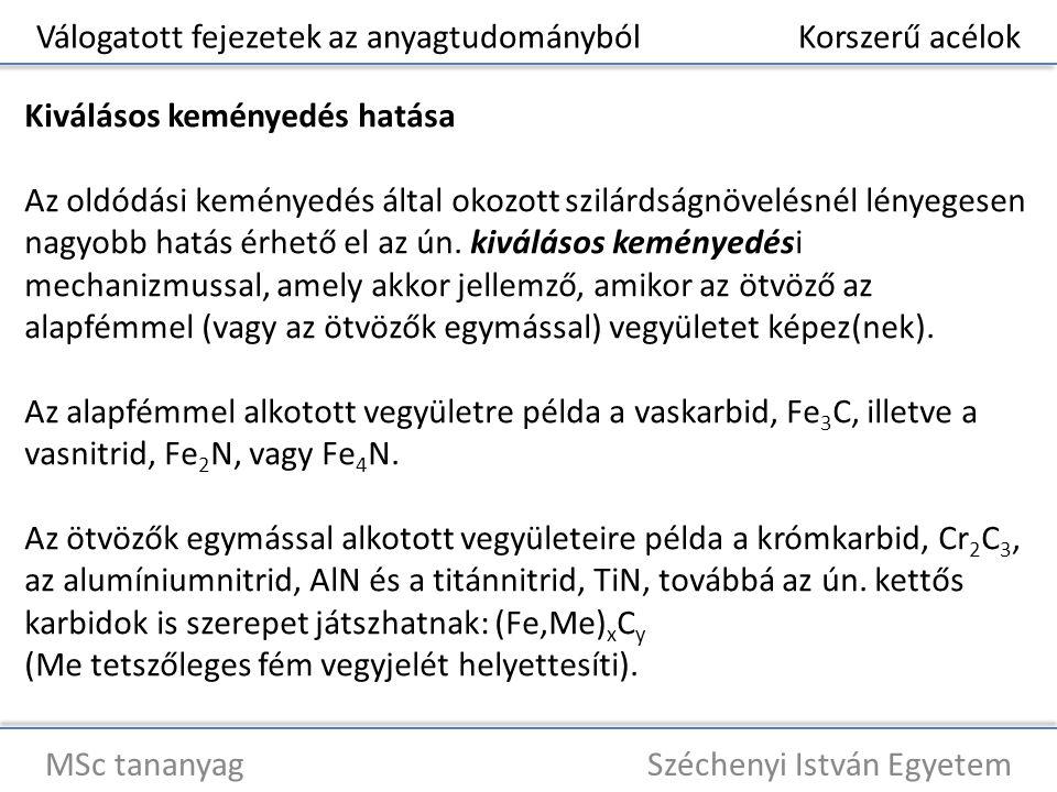 Válogatott fejezetek az anyagtudományból Korszerű acélok MSc tananyag Széchenyi István Egyetem Kiválásos keményedés hatása Az oldódási keményedés álta