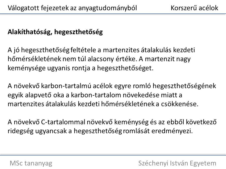 Válogatott fejezetek az anyagtudományból Korszerű acélok MSc tananyag Széchenyi István Egyetem Alakíthatóság, hegeszthetőség A jó hegeszthetőség felté