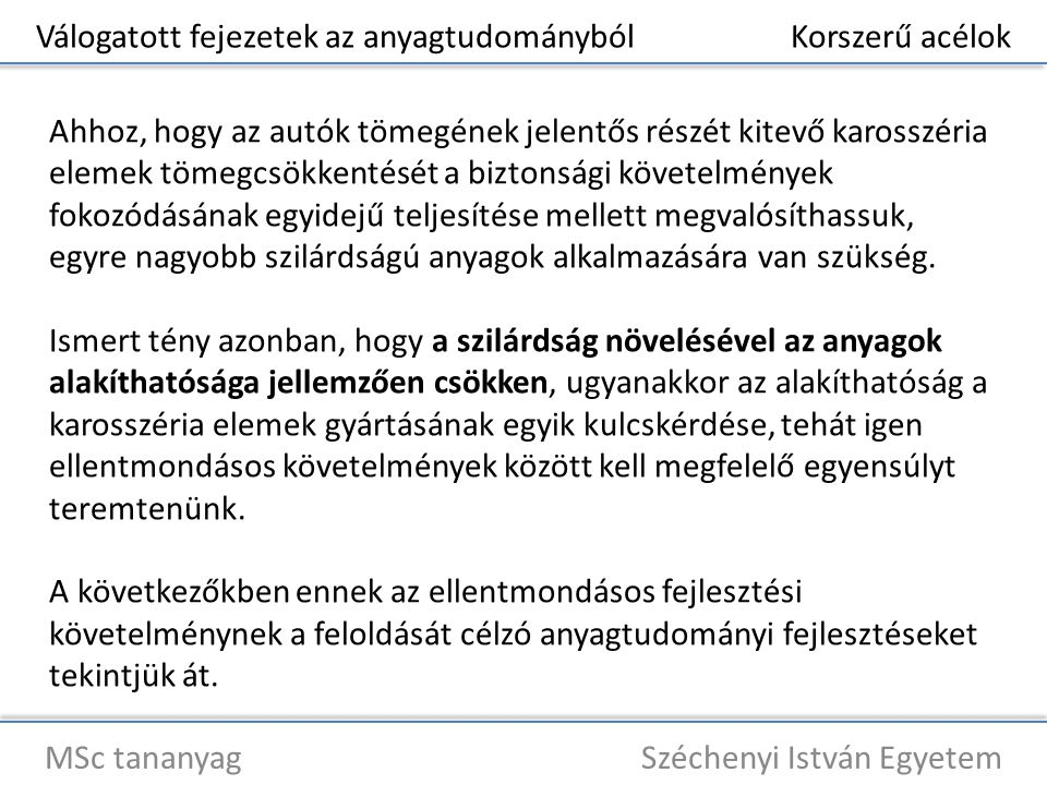 Válogatott fejezetek az anyagtudományból Korszerű acélok MSc tananyag Széchenyi István Egyetem Ahhoz, hogy az autók tömegének jelentős részét kitevő k