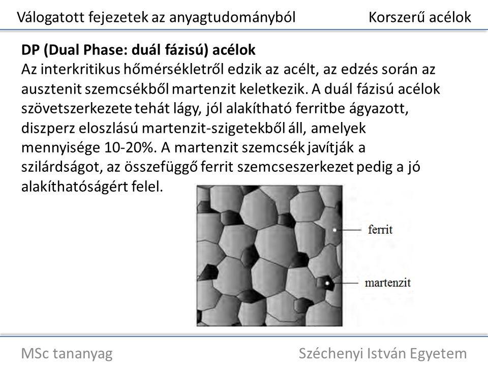 Válogatott fejezetek az anyagtudományból Korszerű acélok MSc tananyag Széchenyi István Egyetem DP (Dual Phase: duál fázisú) acélok Az interkritikus hő