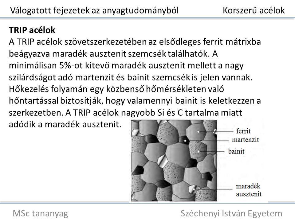 Válogatott fejezetek az anyagtudományból Korszerű acélok MSc tananyag Széchenyi István Egyetem TRIP acélok A TRIP acélok szövetszerkezetében az elsődl