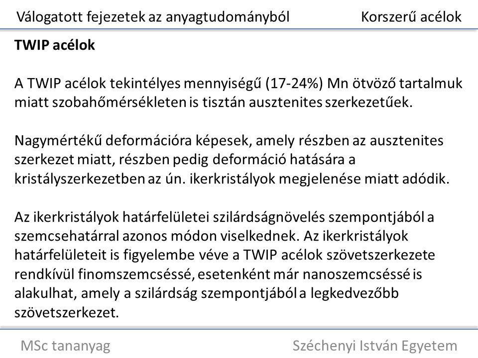 Válogatott fejezetek az anyagtudományból Korszerű acélok MSc tananyag Széchenyi István Egyetem TWIP acélok A TWIP acélok tekintélyes mennyiségű (17-24