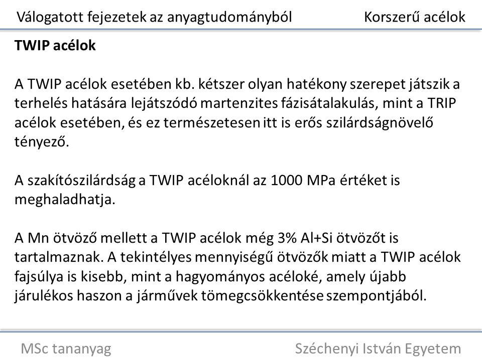 Válogatott fejezetek az anyagtudományból Korszerű acélok MSc tananyag Széchenyi István Egyetem TWIP acélok A TWIP acélok esetében kb. kétszer olyan ha