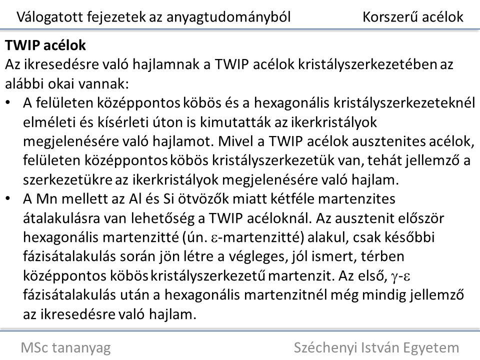 Válogatott fejezetek az anyagtudományból Korszerű acélok MSc tananyag Széchenyi István Egyetem TWIP acélok Az ikresedésre való hajlamnak a TWIP acélok
