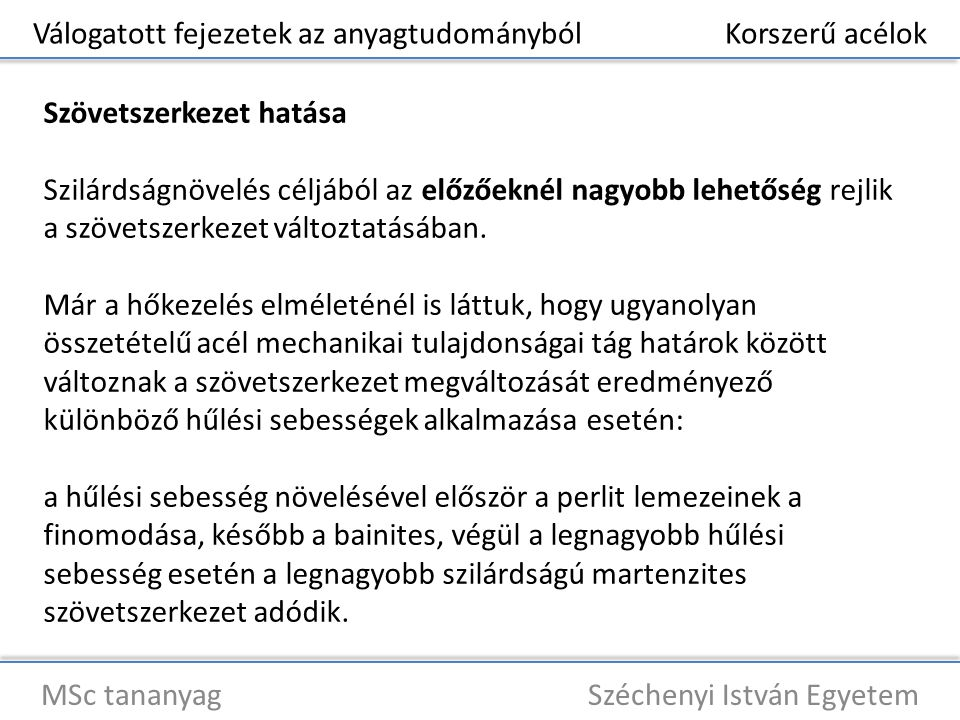 Válogatott fejezetek az anyagtudományból Korszerű acélok MSc tananyag Széchenyi István Egyetem Szövetszerkezet hatása Szilárdságnövelés céljából az el