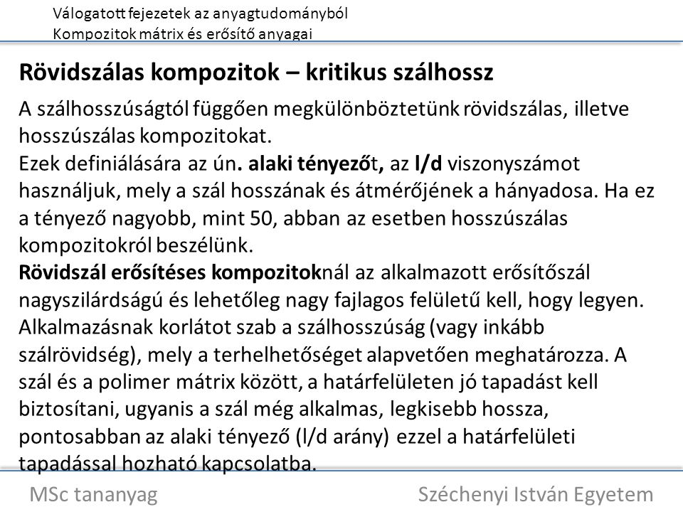 Válogatott fejezetek az anyagtudományból Kompozitok mátrix és erősítő anyagai MSc tananyag Széchenyi István Egyetem Rövidszálas kompozitok – kritikus