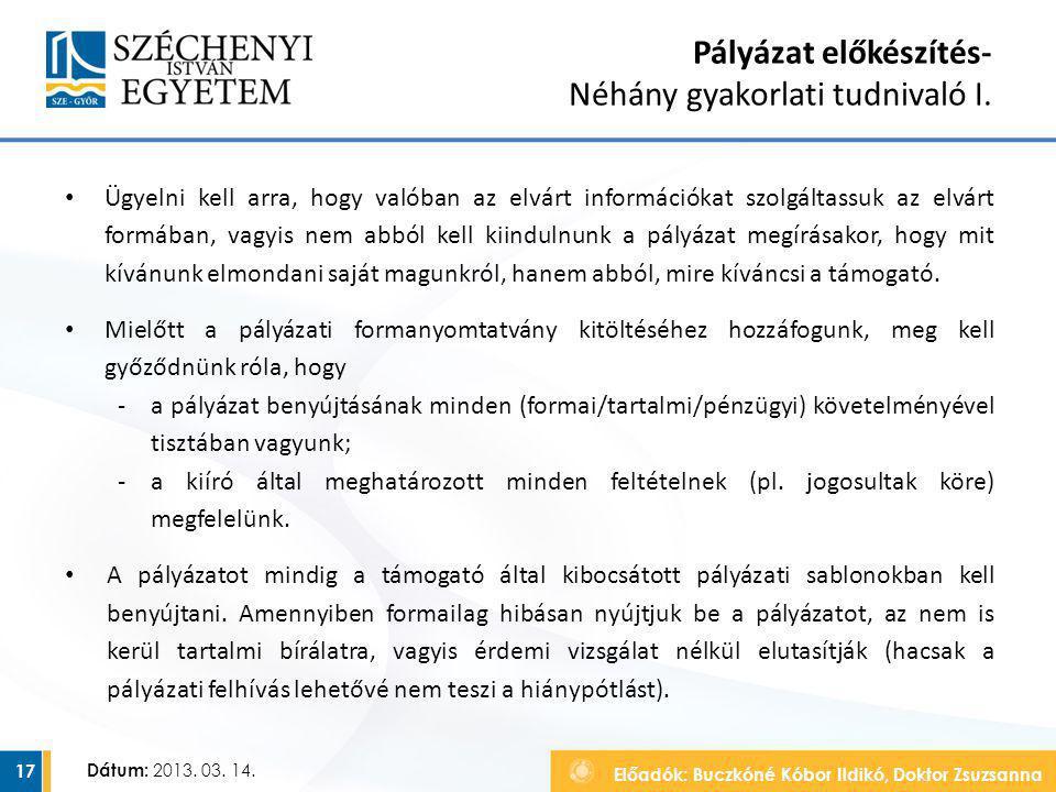 Előadók: Buczkóné Kóbor Ildikó, Doktor Zsuzsanna Dátum: 2013. 03. 14. Pályázat előkészítés- Néhány gyakorlati tudnivaló I. Ügyelni kell arra, hogy val