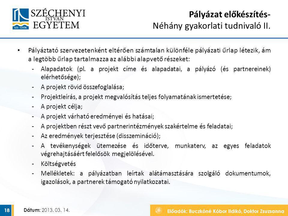 Előadók: Buczkóné Kóbor Ildikó, Doktor Zsuzsanna Dátum: 2013. 03. 14. Pályázat előkészítés- Néhány gyakorlati tudnivaló II. Pályáztató szervezetenként