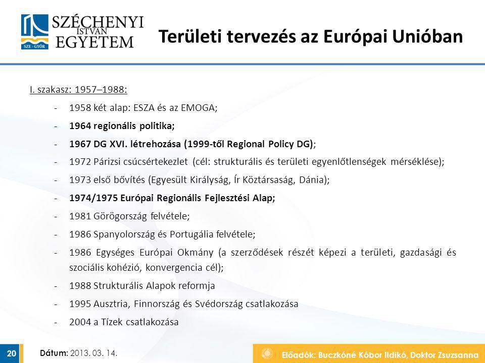 Előadók: Buczkóné Kóbor Ildikó, Doktor Zsuzsanna Dátum: 2013. 03. 14. Területi tervezés az Európai Unióban I. szakasz: 1957–1988: ‐1958 két alap: ESZA