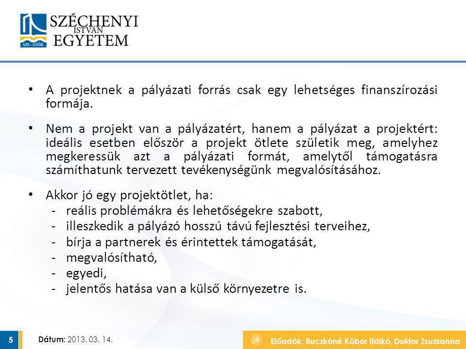 Előadók: Buczkóné Kóbor Ildikó, Doktor Zsuzsanna Dátum: 2013. 03. 14. A projektnek a pályázati forrás csak egy lehetséges finanszírozási formája. Nem