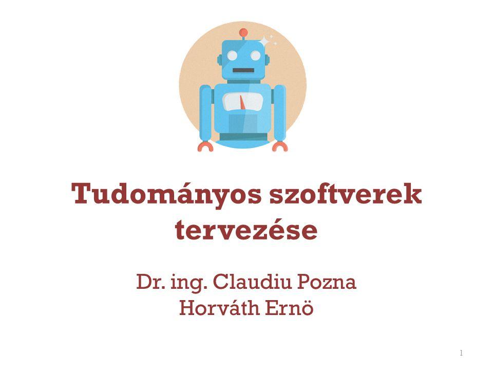 Tudományos szoftverek tervezése Dr. ing. Claudiu Pozna Horváth Ernö 1