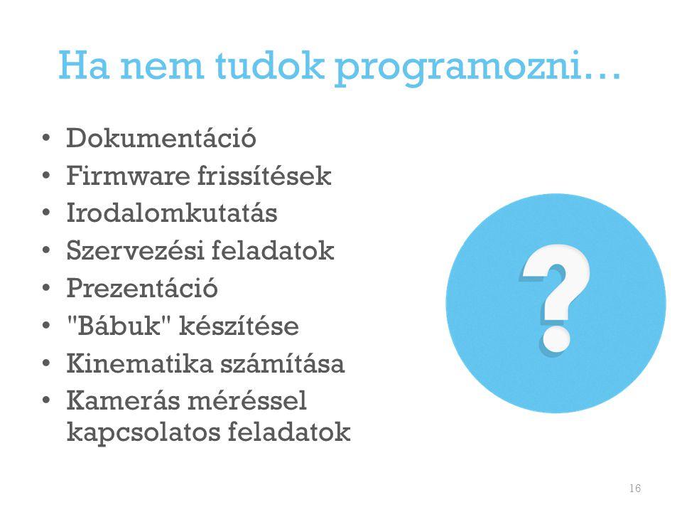 Ha nem tudok programozni… Dokumentáció Firmware frissítések Irodalomkutatás Szervezési feladatok Prezentáció