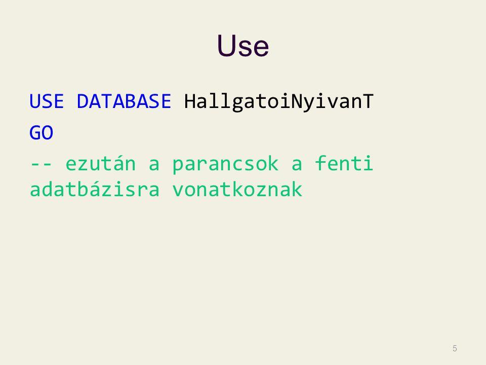 Use USE DATABASE HallgatoiNyivanT GO -- ezután a parancsok a fenti adatbázisra vonatkoznak 5
