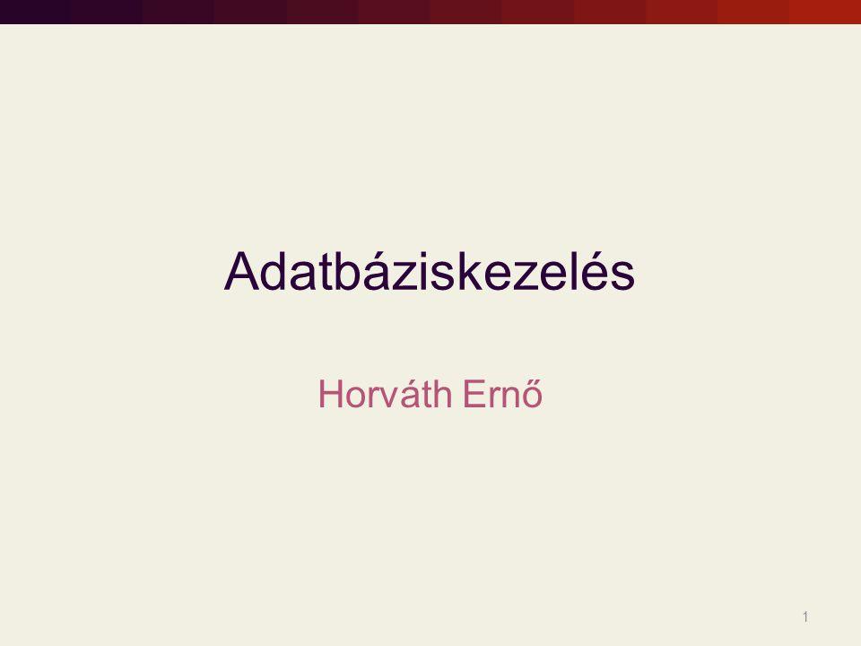 Adatbáziskezelés Horváth Ernő 1