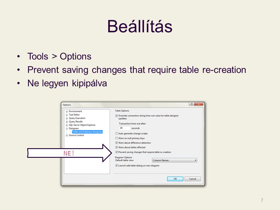 Beállítás Tools > Options Prevent saving changes that require table re-creation Ne legyen kipipálva 7 NE!